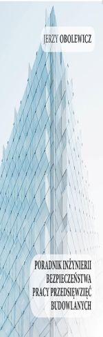 Poradnik inżynierii bezpieczeństwa pracy przedsięwzięć budowlanych