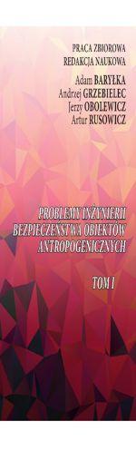 Problemy Inżynierii Bezpieczeństwa Obiektów Antropogenicznych - Tom 1