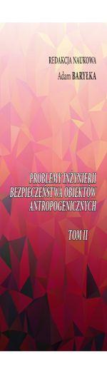 Problemy Inżynierii Bezpieczeństwa Obiektów Antropogenicznych - Tom 2