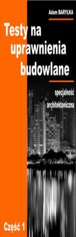 Testy na uprawnienia budowlane w specjalności Architektonicznej. Część 1