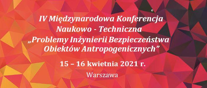 IV Międzynarodowa Konferencja N-T Problemy Inżynierii Bezpieczeństwa Obiektów Antropogenicznych 2021